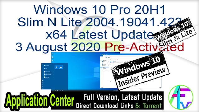 Windows 10 Pro 20H1 Slim N Lite 2004.19041.423 x64 Latest Update 3 August 2020 Pre-Activated