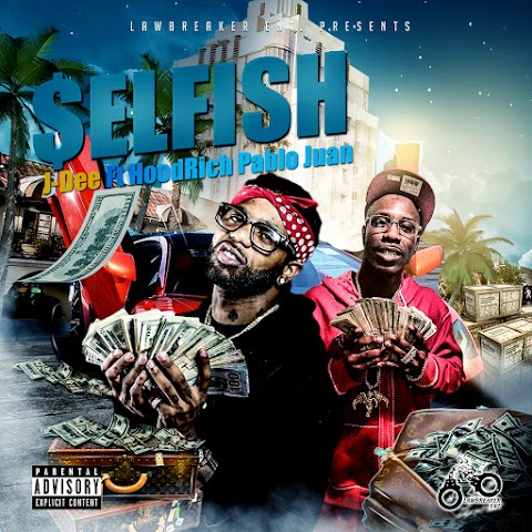 "J-Dee releases new video ""Selfish ft. HoodRich Pablo Juan"""