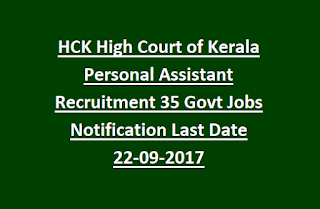 HCK High Court of Kerala Personal Assistant Recruitment 35 Govt Jobs Notification Last Date 22-09-2017