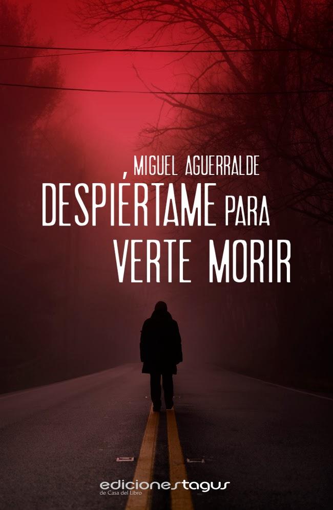 Despiértame para verte morir de Miguel Aguerralde