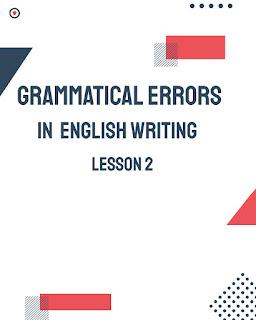 grammatical errors in English writing lesson 2 by Mr.Zaki