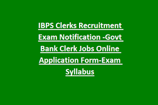 IBPS Clerks Recruitment Exam Notification 2019 12075 Govt Bank Clerk Jobs Online Application Form-Exam Syllabus