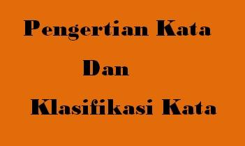 Pengertian Kata dan Klasifikasi Kata dalam bahasa