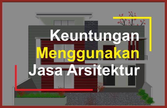 keuntungan menggunakan jasa arsitektur