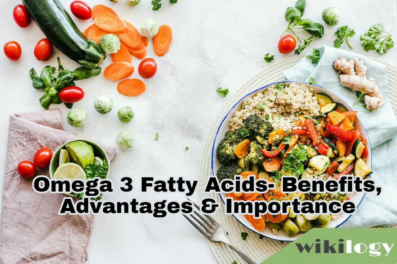 Omega 3 Fatty Acids- Benefits, Advantages & Importance