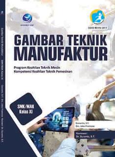 Gambar Teknik Manufaktur - Program Keahlian Teknik Mesin Kompetensi Keahlian Teknik Pemesinan SMK/MAK Kelas XI