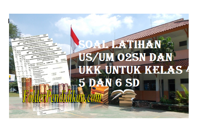 Soal Latihan US/UM O2SN dan UKK untuk Kelas 4 5 dan 6 SD