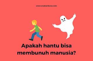 Apakah hantu bisa membunuh manusia?