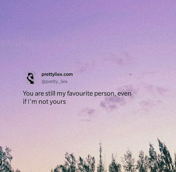 You are still my favourite person, even if I'm not yours