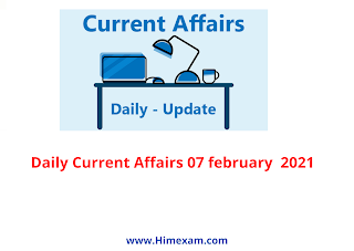Daily Current Affairs 07 february  2021