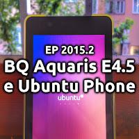 EP2015.2 BQ Aquaris E4.5 e Ubuntu Phone