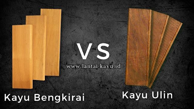 kayu bengkirai dan kayu ulin. mana yang lebih unggul ?