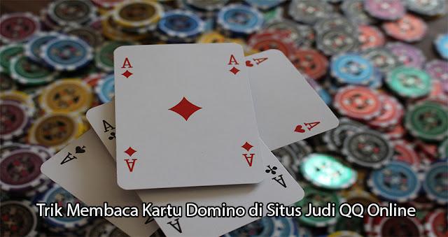 Trik Membaca Kartu Domino di Situs Judi QQ Online