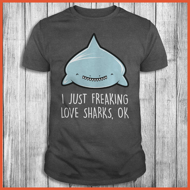 I Just Freaking Love Sharks Ok T-Shirt