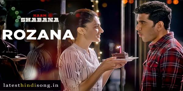 Rozana-Hindi-Lyrics-Song-Naam-Shabana