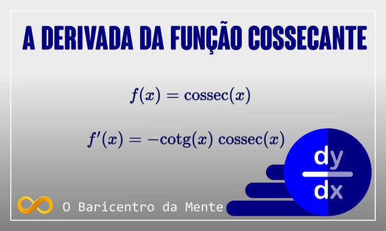 A derivada da função cossecante
