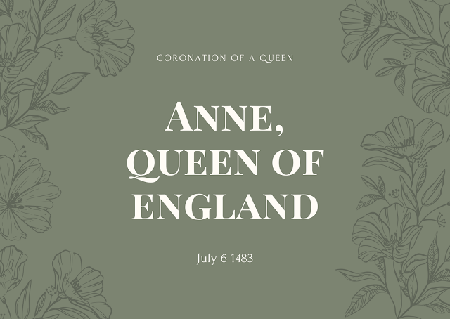 Anne Neville, crowned on July 6th 1483