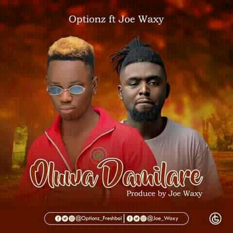 [New music] Optionz ft Joe waxy - Oluwa Damilare (prod. By Joe Waxy) #hypebenue