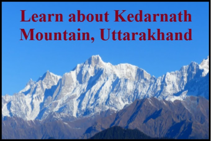 Learn about Kedarnath Mountain, Uttarakhand - Job In India