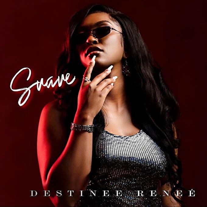 Destinee Reneé  Brings that Good Lovin' Vibe on New Single, 'Suave'