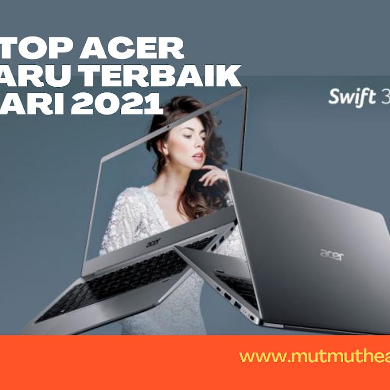 5 Laptop Acer Terbaru Terbaik Januari 2021