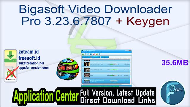 Bigasoft Video Downloader Pro 3.23.6.7807 + Keygen_ ZcTeam.id