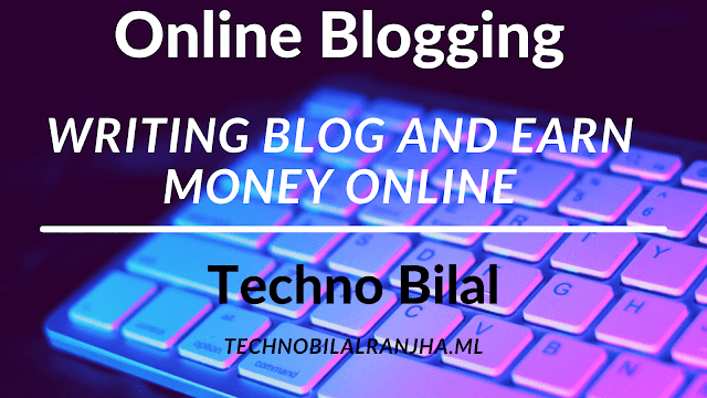 How to make money from online blogging? | Techno Bilal