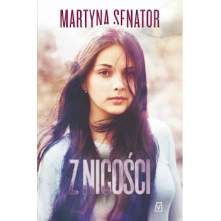 """""""Jeszcze nie jest za późno""""- Czyli recenzja książki: """" Z nicości""""- Martyna Senator"""