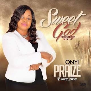 Onyi Praize – Sweet God