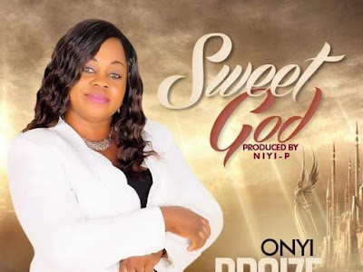 DOWNLOAD MP3: Onyi Praize – Sweet God | @onyipraize1