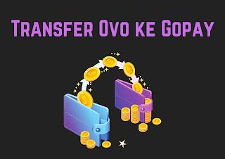 Cara Transfer OVO ke Gopay terbaru 2021