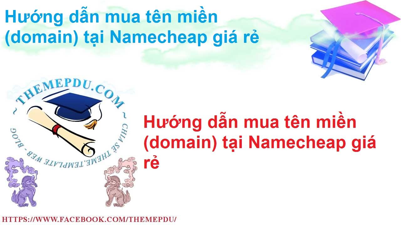 Hướng dẫn mua tên miền(domain) tại Namecheap giá rẻ