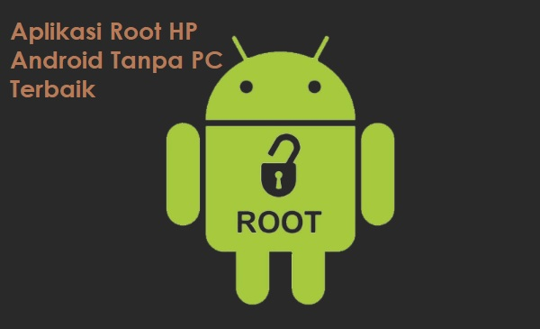 Aplikasi Root HP Android Tanpa PC Terbaik