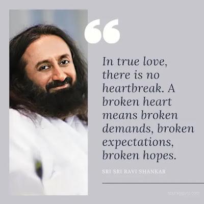In true love, there is no heartbreak. A broken heart means broken demands, broken expectations, broken hopes.