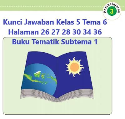 Kunci-Jawaban-Kelas-5-Tema-6-Halaman-26-27-28-30-34-36-Buku-Tematik-Subtema-1-Pembelajaran-3