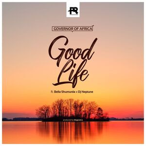 [MUSIC] GOVERNOR OF AFRICA FT. BELLA SHMURDA, DJ NEPTUNE - GOOD LIFE