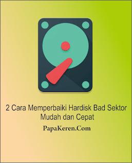 Cara Mudah Memperbaiki Hardisk Bad Sektor