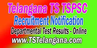 Telangana TSPSC Telangana State Public Service Commission Departmental Test Results 2016 Telangana Govt Jobs Online Departmental Test Results