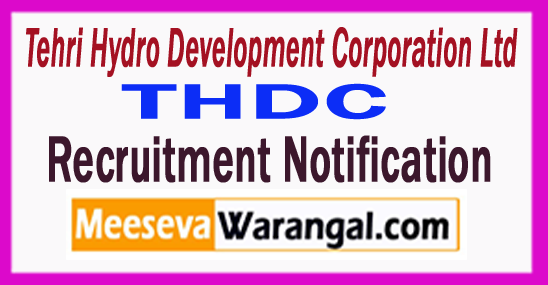 Tehri Hydro Development Corporation Ltd THDC Recruitment Notification 2017
