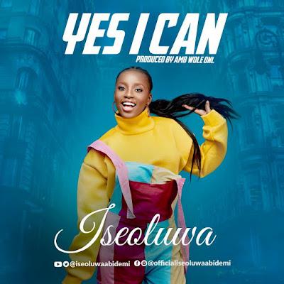 Iseoluwa - Yes I Can Lyrics, Audio & Video
