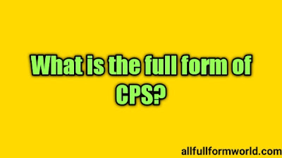 What Is The Full Form Of CPS In Digital Primer Kya Hota Hai Detailed Information