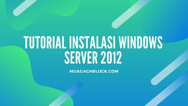 Tutorial Instalasi Windows Server 2012