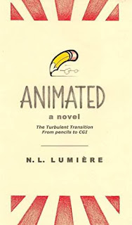 ANIMATED, a novel: The Turbulent Transition From Pencils to CGI Kindle Edition by N.L. Lumiere