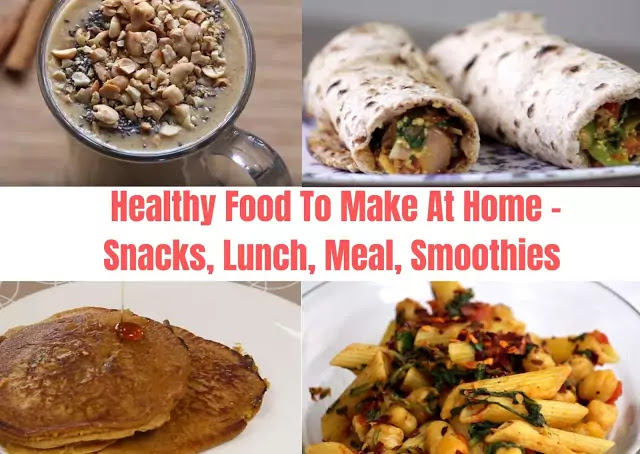 healthy meals to make at home, easy to make snacks at home, easy healthy smoothies to make at home, easy to cook lunch recipes