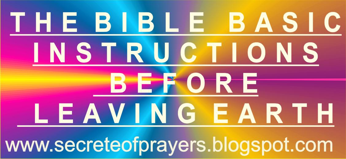 Secreteofprayers The Bible Basic Instructions Before Leaving Earth