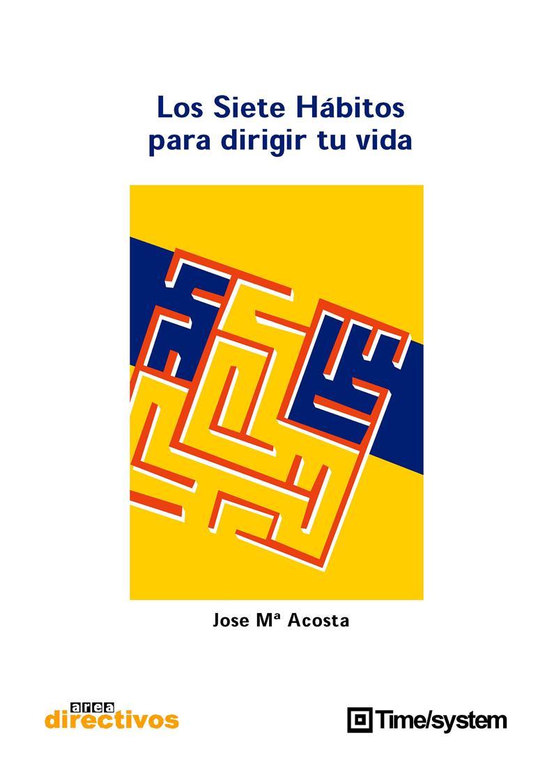 Los siete hábitos para dirigir tu vida – José M. Acosta