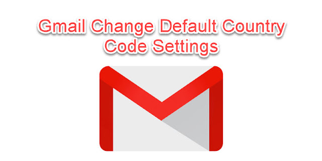 Gmail Change Default Country Code Settings