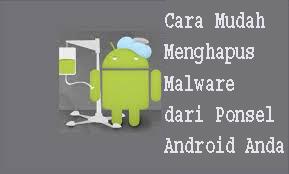 Cara Mudah Menghapus Malware dari Ponsel Android Anda