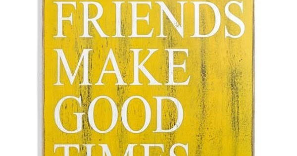 Friends Make Good Times The Pictorial Quotes The Pictorial Quotes