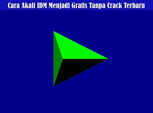 Cara Mudah Akali IDM Menjadi Full Version (Gratis) Tanpa Crack Terbaru